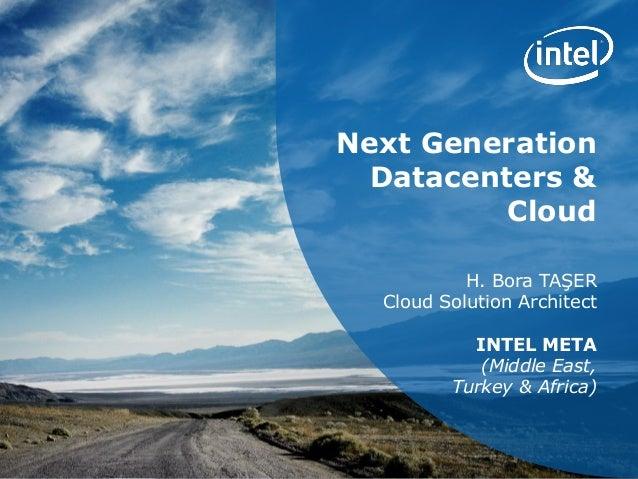 Next Generation Datacenters & Cloud H. Bora TAŞER Cloud Solution Architect INTEL META (Middle East, Turkey & Africa)