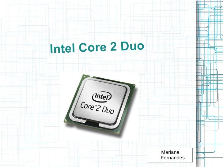 Intel Core 2 Duo                   Mariana                   Fernandes