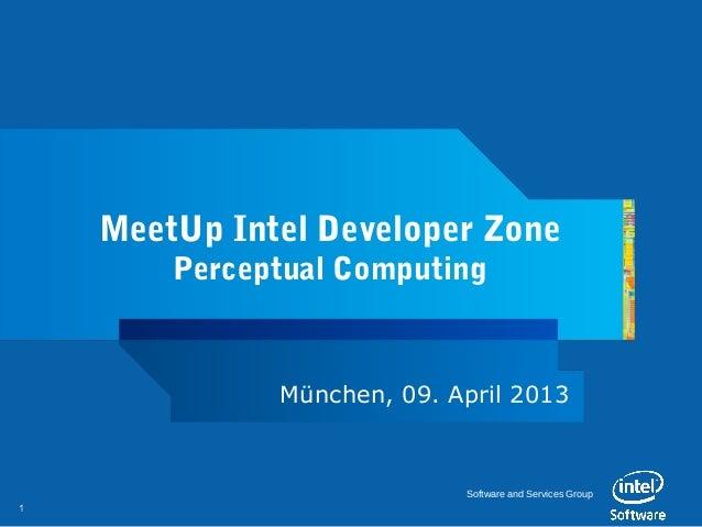 MeetUp Intel Developer Zone        Perceptual Computing              München, 09. April 2013                            So...