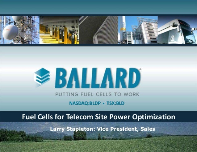 ®  NASDAQ:BLDP    TSX:BLD  Fuel Cells for Telecom Site Power Optimization Larry Stapleton: Vice President, Sales
