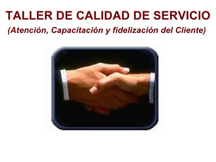 TALLER DE CALIDAD DE SERVICIO (Atención, Capacitación y fidelización del Cliente)