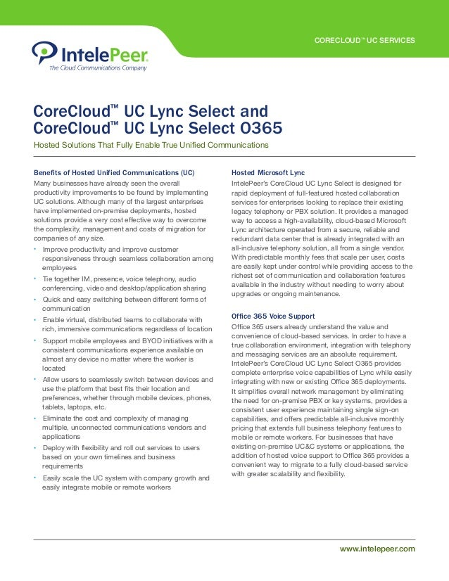 CORECLOUD™ UC SERVICES www.intelepeer.com CoreCloud™ UC Lync Select and CoreCloud™ UC Lync Select O365 Benefits of Hosted ...