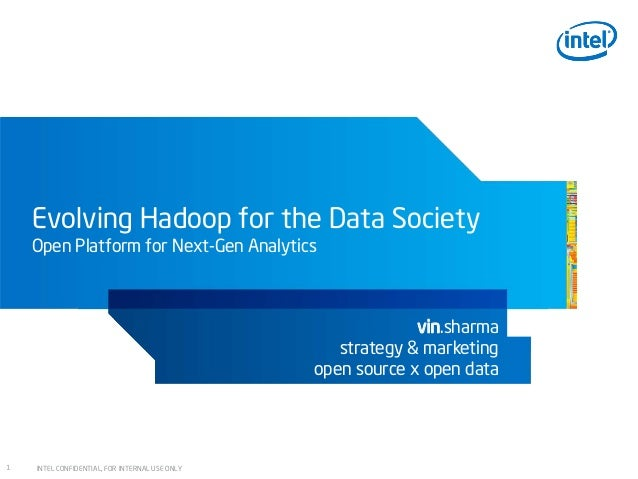 INTEL CONFIDENTIAL, FOR INTERNAL USE ONLY11Evolving Hadoop for the Data SocietyOpen Platform for Next-Gen Analyticsvin.sha...