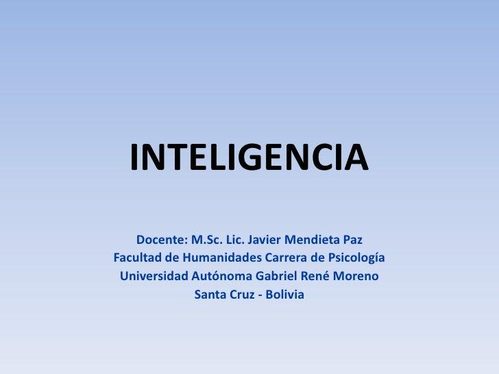 INTELIGENCIA<br />Docente: M.Sc. Lic. Javier Mendieta Paz<br />Facultad de Humanidades Carrera de Psicología<br />Universi...