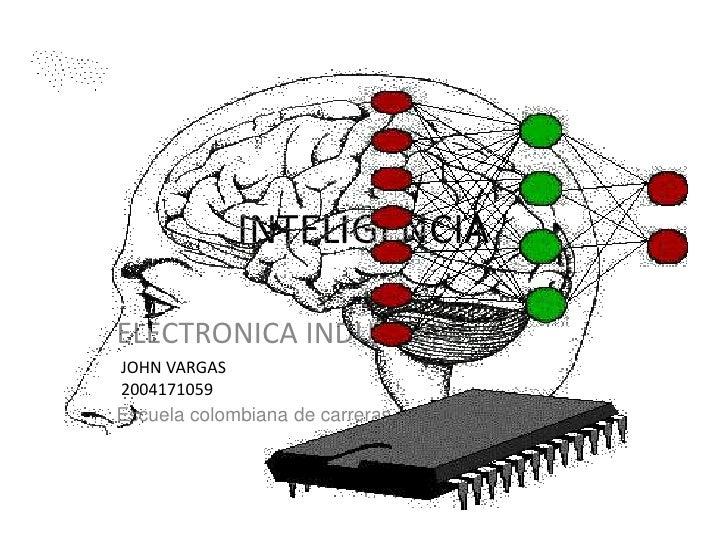 INTELIGENCIA<br />ELECTRONICA INDUSTRIAL<br />Escuela colombiana de carreras industriales<br />JOHN VARGAS <br />200417105...