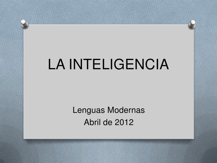 LA INTELIGENCIA   Lenguas Modernas     Abril de 2012