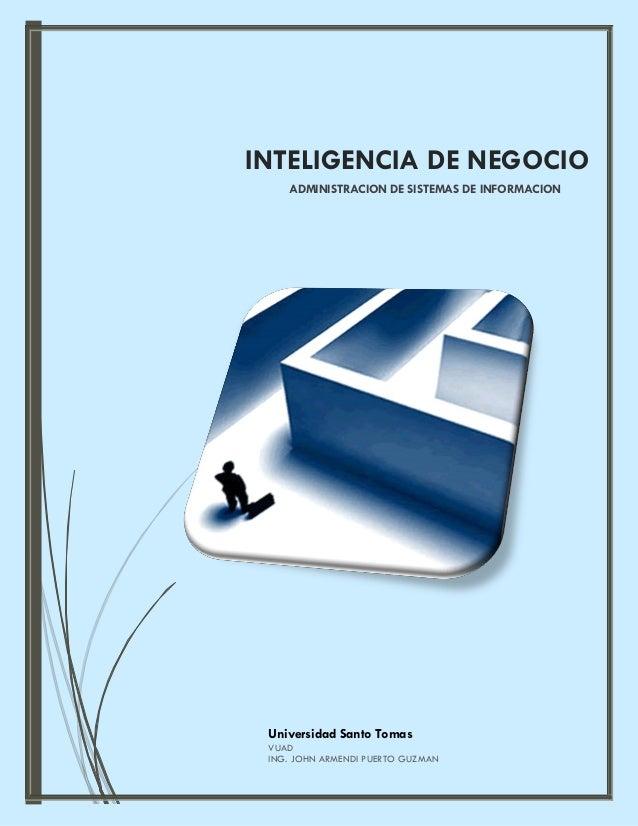 Universidad Santo Tomas VUAD ING. JOHN ARMENDI PUERTO GUZMAN INTELIGENCIA DE NEGOCIO ADMINISTRACION DE SISTEMAS DE INFORMA...