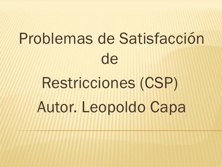 Problemas de Satisfacción de  Restricciones (CSP)  Autor. Leopoldo Capa