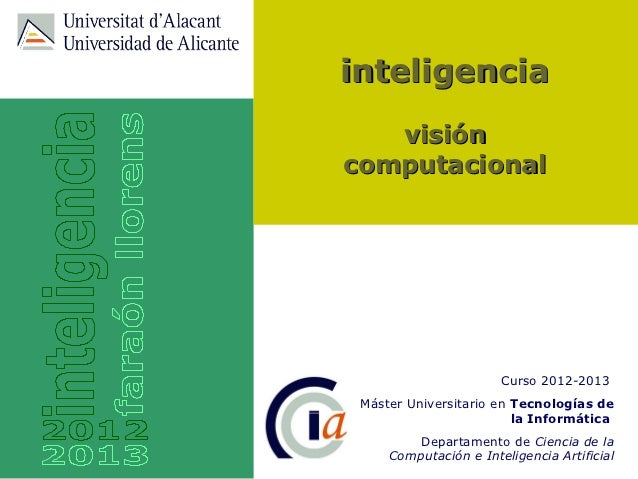 inteligencia   visióncomputacional                       Curso 2012-2013 Máster Universitario en Tecnologías de           ...