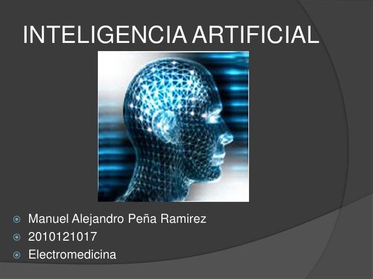 INTELIGENCIA ARTIFICIAL Manuel Alejandro Peña Ramirez 2010121017 Electromedicina