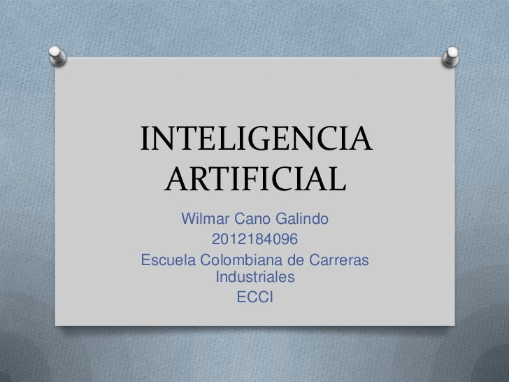 INTELIGENCIA  ARTIFICIAL     Wilmar Cano Galindo         2012184096Escuela Colombiana de Carreras         Industriales    ...