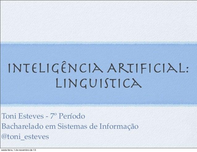 InteligÊncia Artificial: Linguistica Toni Esteves - 7º Período Bacharelado em Sistemas de Informação @toni_esteves sexta-fe...