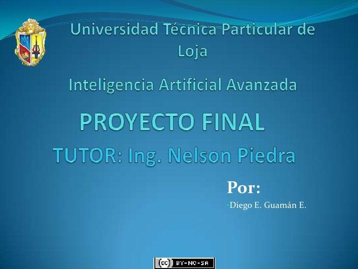 Universidad Técnica Particular de <br />Loja<br />Inteligencia Artificial Avanzada<br />PROYECTO FINAL<br />TUTOR: Ing. Ne...