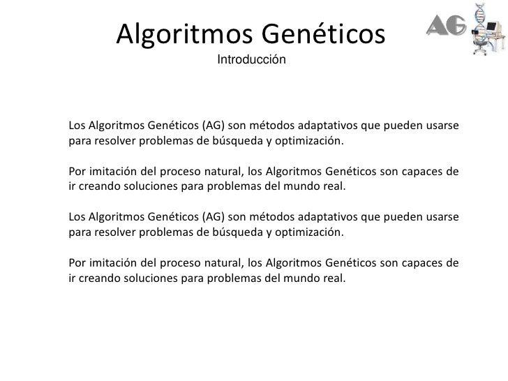 Algoritmos GenéticosIntroducción<br />AG<br />Los Algoritmos Genéticos (AG) son métodos adaptativos que pueden usarse para...