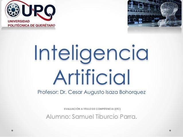 Inteligencia ArtificialProfesor: Dr. Cesar Augusto Isaza Bohorquez EVALUACIÓN A TITULO DE COMPETENCIA (ETC) Alumno: Samuel...