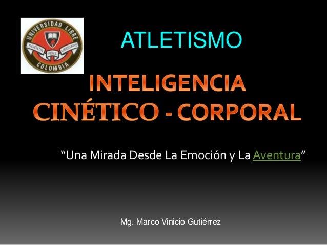 """""""Una Mirada Desde La Emoción y La Aventura"""" ATLETISMO Mg. Marco Vinicio Gutiérrez"""