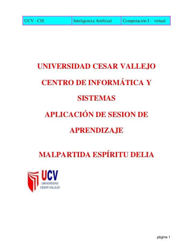 UCV - CIS Inteligencia Artificial Computación I - virtual página 1 UNIVERSIDAD CESAR VALLEJO CENTRO DE INFORMÁTICA Y SISTE...