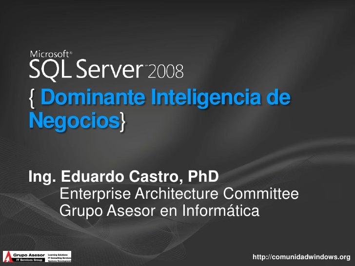 { Dominante Inteligencia de Negocios}  Ing. Eduardo Castro, PhD      Enterprise Architecture Committee      Grupo Asesor e...