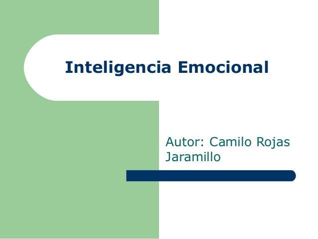 Inteligencia Emocional  Autor: Camilo Rojas Jaramillo