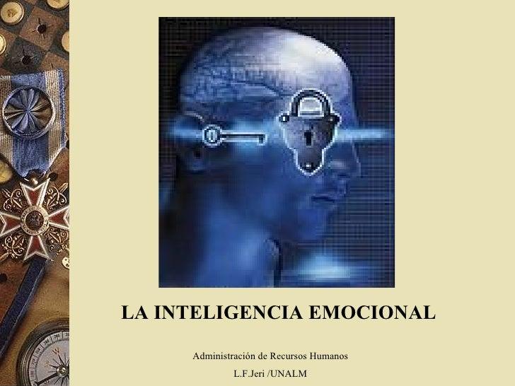 LA INTELIGENCIA EMOCIONAL  Administración de Recursos Humanos L.F.Jeri /UNALM