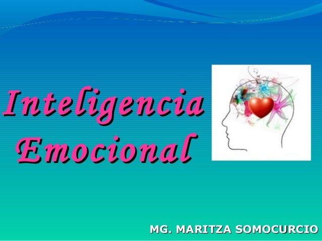 MG. MARITZA SOMOCURCIOMG. MARITZA SOMOCURCIO InteligenciaInteligencia EmocionalEmocional