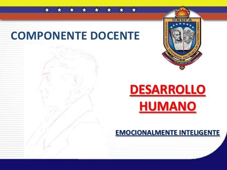 COMPONENTE DOCENTE                 DESARROLLO                  HUMANO              EMOCIONALMENTE INTELIGENTE