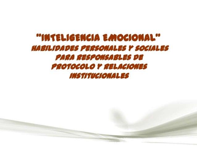 """""""INTELIGENCIA EMOCIONAL""""Habilidades personales y sociales      para Responsables de     Protocolo y Relaciones         Ins..."""