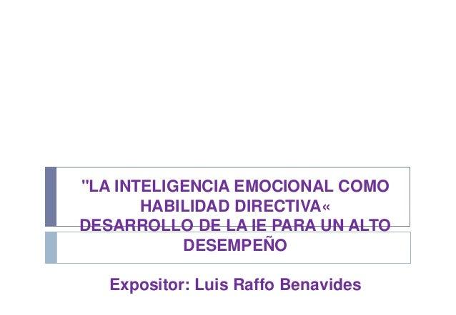 """""""LA INTELIGENCIA EMOCIONAL COMOHABILIDAD DIRECTIVA«DESARROLLO DE LA IE PARA UN ALTODESEMPEÑOExpositor: Luis Raffo Benavides"""