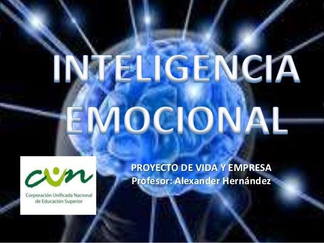 PROYECTO DE VIDA Y EMPRESA Profesor: Alexander Hernández