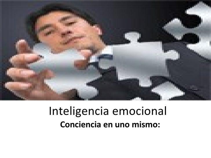 Inteligencia emocional Conciencia en uno mismo: