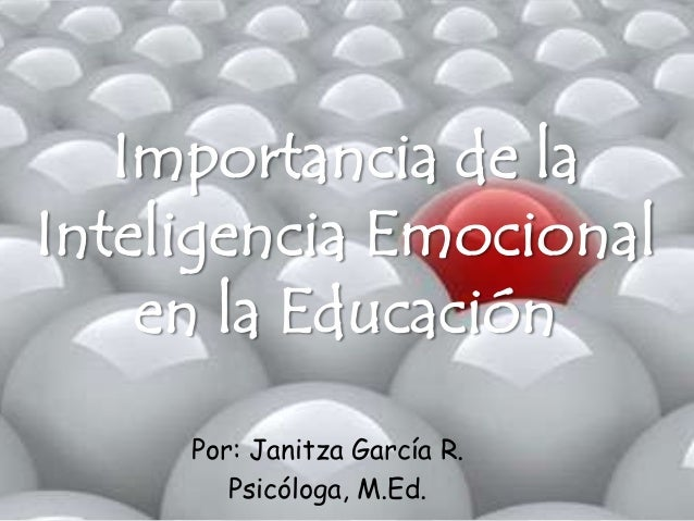 Importancia de la Inteligencia Emocional en la Educación Por: Janitza García R. Psicóloga, M.Ed.