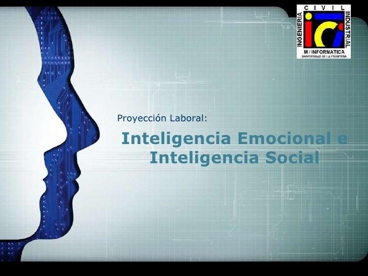 Inteligencia Emocional e Inteligencia Social<br />Proyección Laboral:<br />