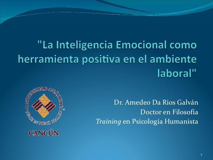 Dr. Amedeo Da Rios Galván Doctor en Filosofía Training  en Psicología Humanista