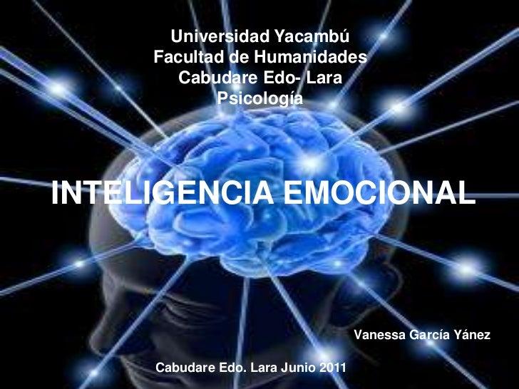 Universidad YacambúFacultad de Humanidades Cabudare Edo- Lara Psicología  <br />INTELIGENCIA EMOCIONAL<br />Vanessa García...