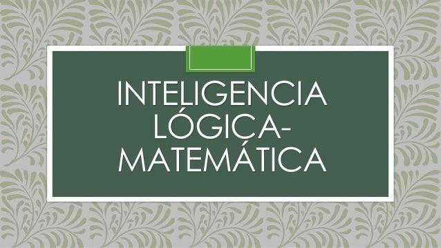 INTELIGENCIA LÓGICA- MATEMÁTICA