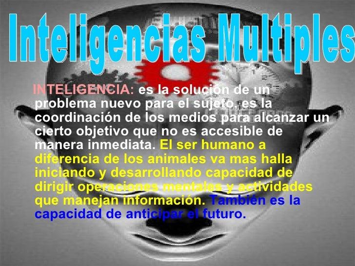 <ul><li>INTELIGENCIA:   es la solución de un problema nuevo para el sujeto, es la coordinación de los medios para alcanzar...