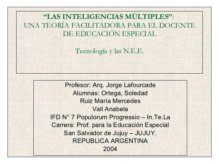 """"""" LAS INTELIGENCIAS MÚLTIPLES"""" :  UNA TEORÍA FACILITADORA PARA EL DOCENTE DE EDUCACIÓN ESPECIAL Tecnología y las N.E.E. Pr..."""