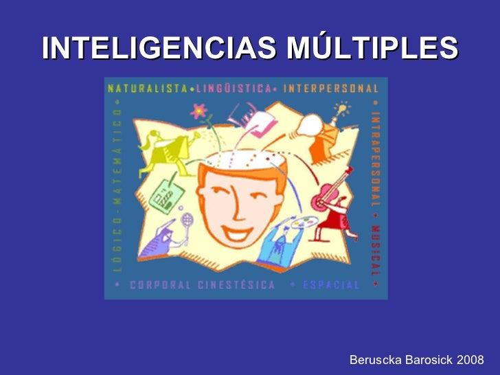 INTELIGENCIAS MÚLTIPLES Beruscka Barosick 2008
