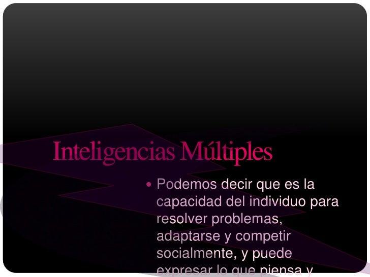 Inteligencias Múltiples <br />Podemos decir que es la capacidad del individuo para resolver problemas, adaptarse y competi...