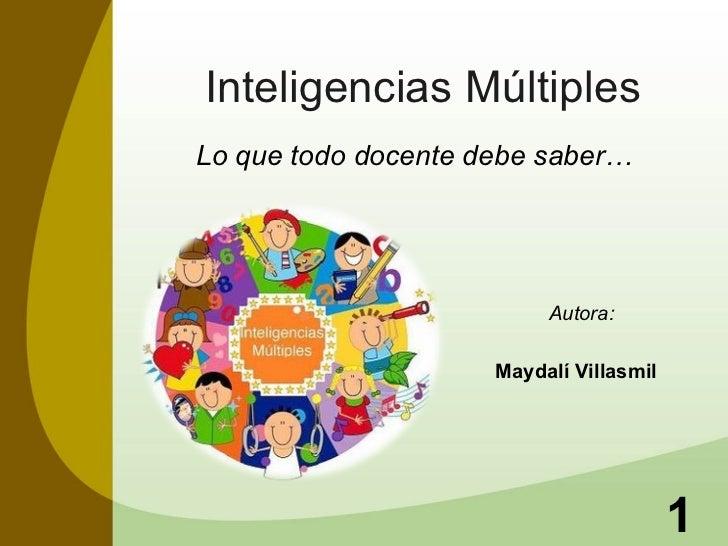 Inteligencias Múltiples Lo que todo docente debe saber…  Autora: Maydalí Villasmil