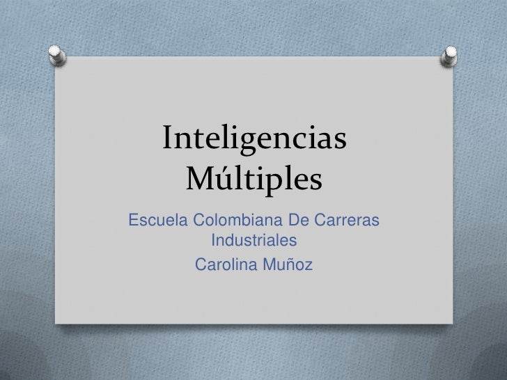 Inteligencias      MúltiplesEscuela Colombiana De Carreras          Industriales        Carolina Muñoz