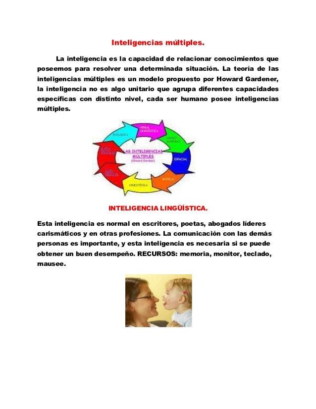 Inteligencias múltiples.     La inteligencia es la capacidad de relacionar conocimientos queposeemos para resolver una det...