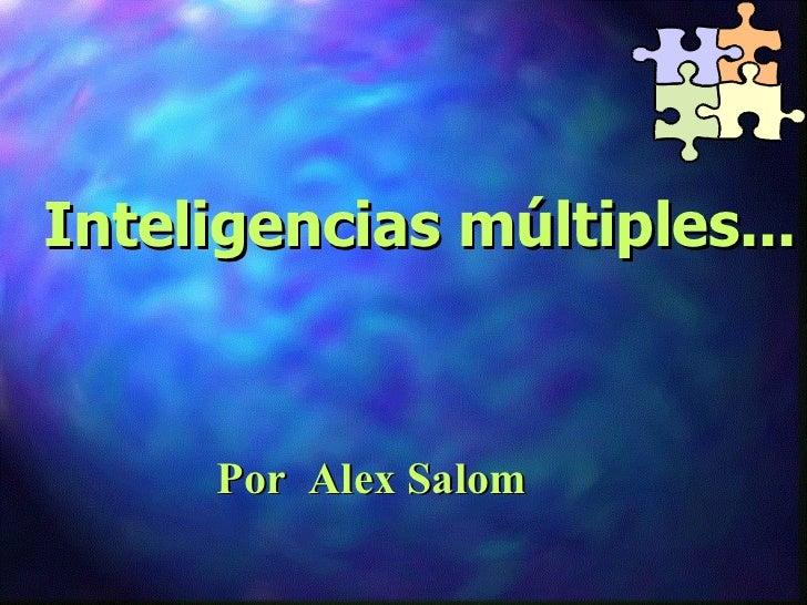 Inteligencias múltiples... Por  Alex Salom