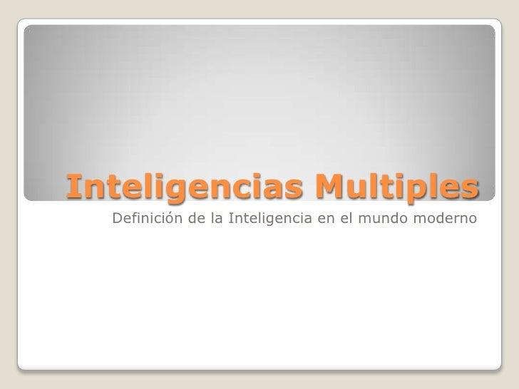 Inteligencias Multiples<br />Definición de la Inteligencia en el mundo moderno<br />