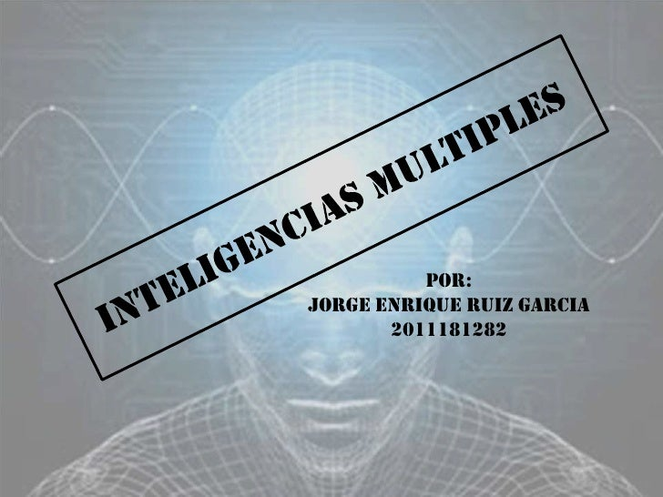INTELIGENCIAS MULTIPLES<br />POR: <br />JORGE ENRIQUE RUIZ GARCIA<br />2011181282<br />