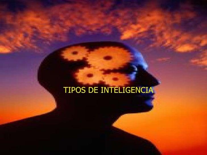INTELIGENCIA TIPOS DE INTELIGENCIA