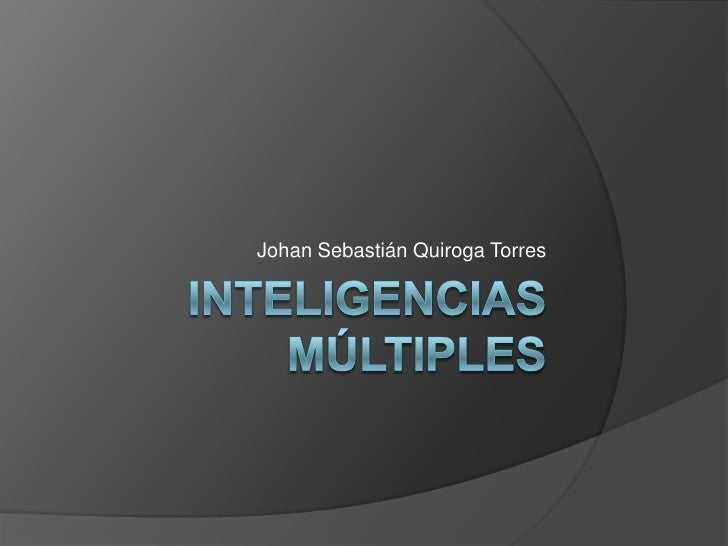 Inteligencias Múltiples <br />Johan Sebastián Quiroga Torres<br />