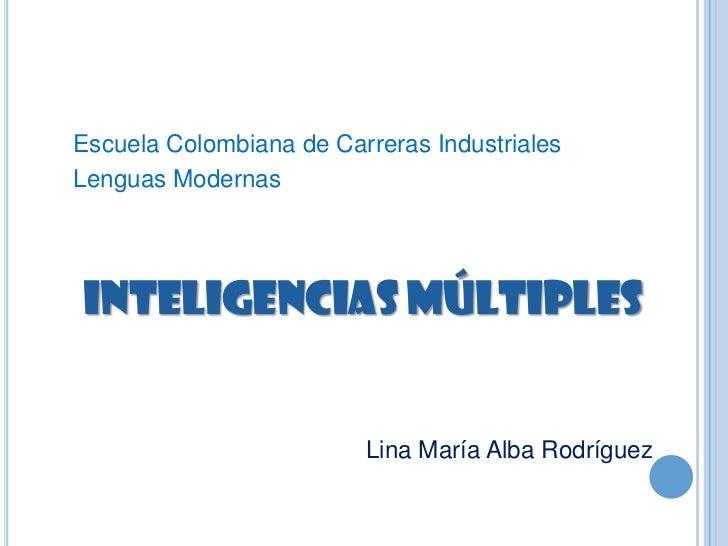 Escuela Colombiana de Carreras IndustrialesLenguas ModernasInteligencias Múltiples                         Lina María Alba...