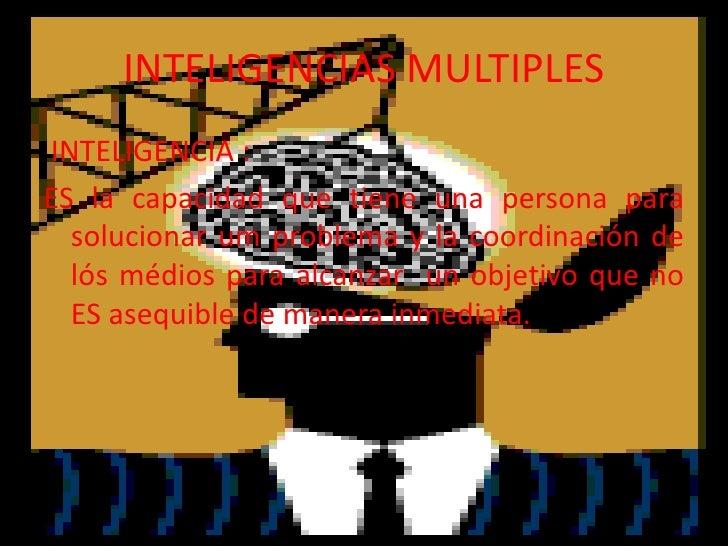 INTELIGENCIAS MULTIPLESINTELIGENCIA :ES la capacidad que tiene una persona para  solucionar um problema y la coordinación ...