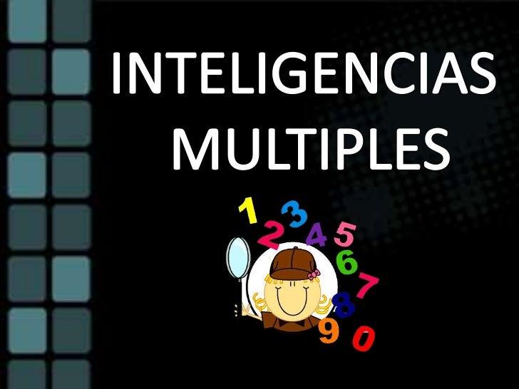 INTELIGENCIAS MULTIPLES  La teoría de las inteligencias múltiples fue desarrollada en 1983 por el psicólogo Howard     Gar...
